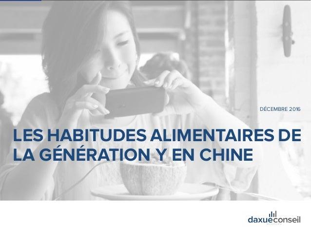 +86 (21) 5386 0380www.daxueconseil.fr DÉCEMBRE 2016 LES HABITUDES ALIMENTAIRES DE LA GÉNÉRATION Y EN CHINE