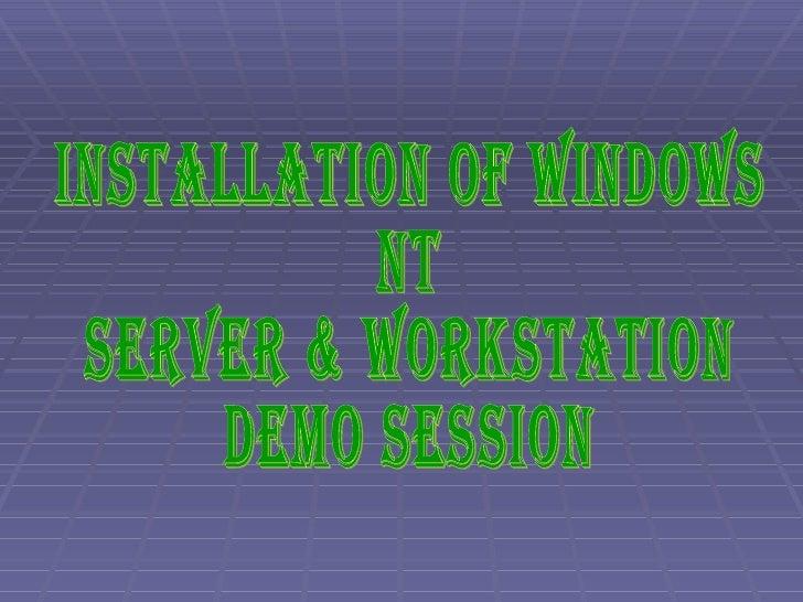 INSTALLATION OF WINDOWS  NT SERVER & WORKSTATION DEMO SESSION