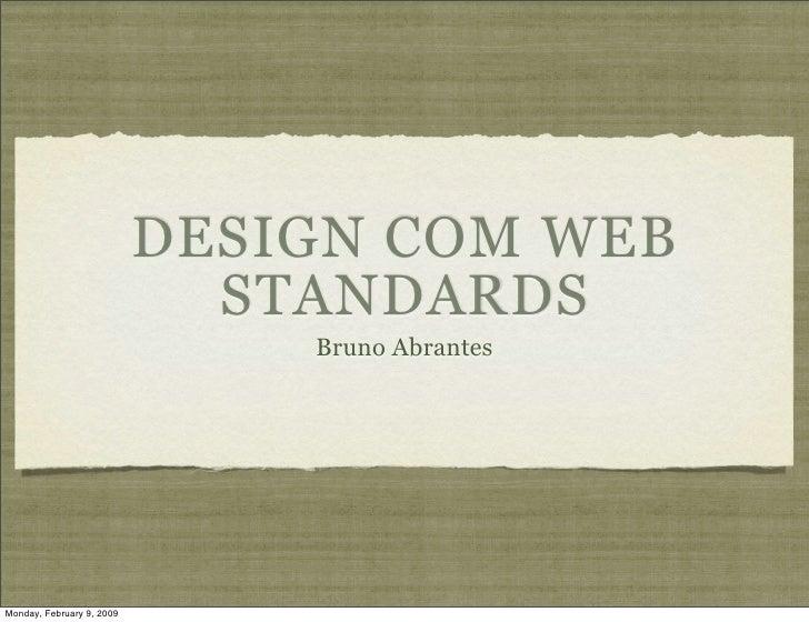 DESIGN COM WEB                              STANDARDS                                Bruno Abrantes     Monday, February 9...