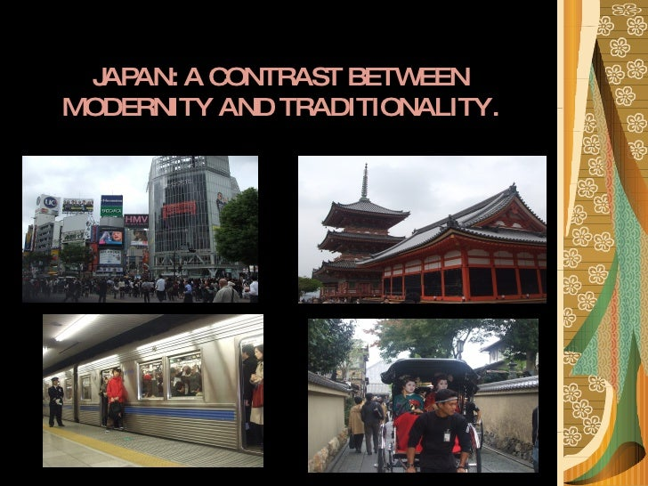JAPAN: A CONTRAST BETWEEN MODERNITY AND TRADITIONALITY.