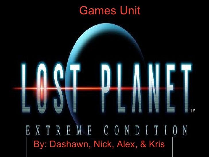 Games Unit By: Dashawn, Nick, Alex, & Kris
