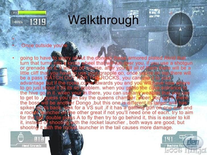 Walkthrough <ul><li>. </li></ul><ul><li>Once outside you're  </li></ul><ul><li>going to have to worry about the dongos the...