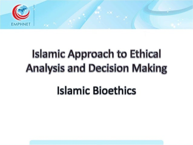 islam boiethics Bioethics in islam the judicial decisions issued so far in various muslim countries, where conferences on bioethics have been held in the last three decades.