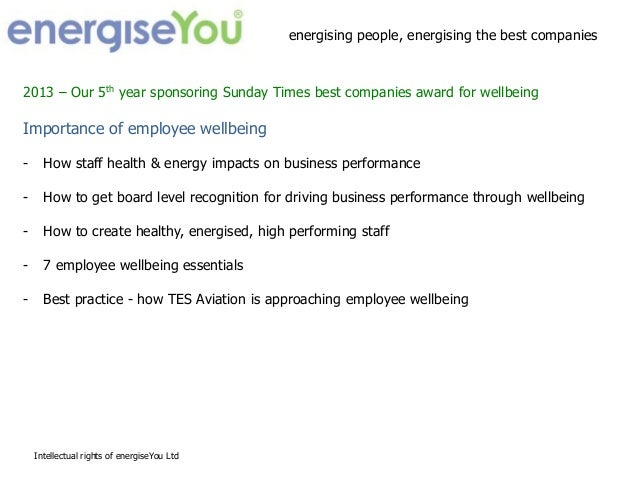 2013 – Our 5th year sponsoring Sunday Times best companies award for wellbeing Importance of employee wellbeing - How staf...