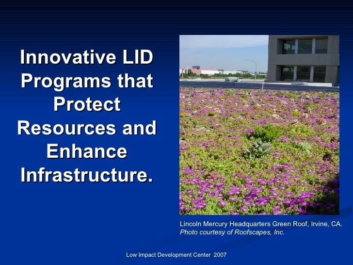 Innovative LID Programs that Protect Resources and Enhance Infrastructure. Lincoln Mercury Headquarters Green Roof, Irvine...