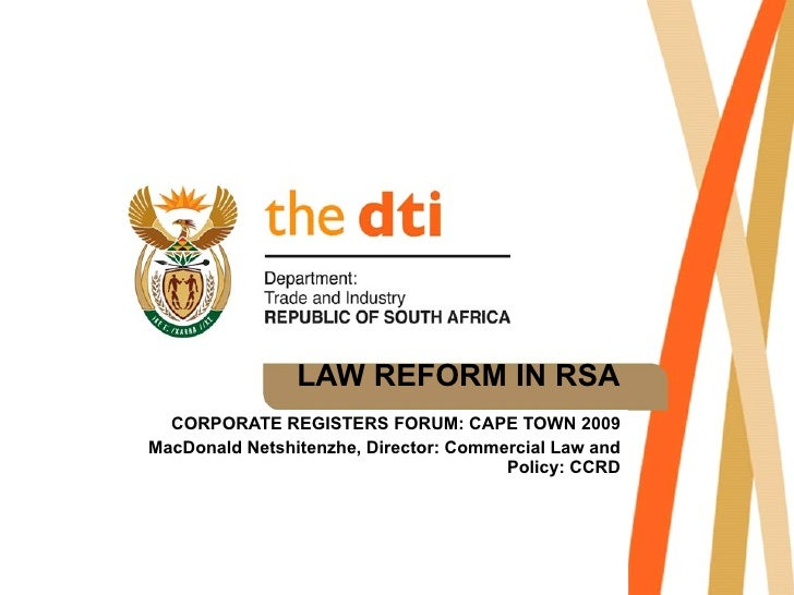 LAW REFORM IN RSA CORPORATE REGISTERS FORUM: CAPE TOWN 2009 MacDonald Netshitenzhe, Director: Commercial Law and Policy: C...