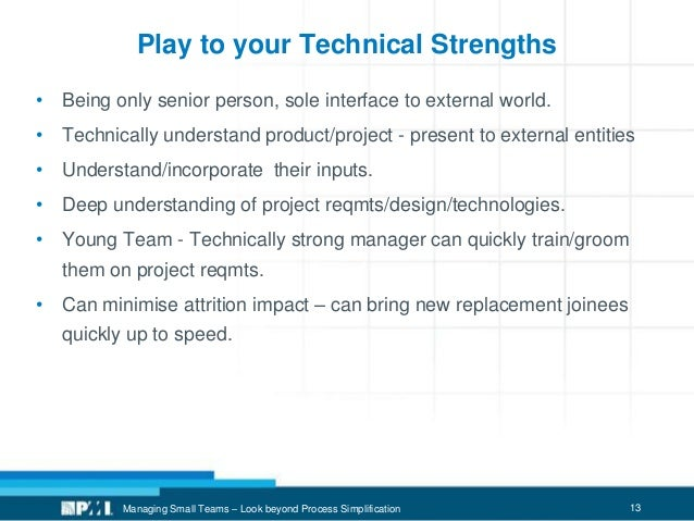 13 Play to your Technical Strengths • Being only senior person, sole interface to external world. • Technically understand...