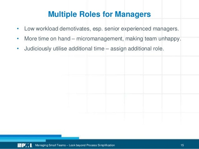 15 Multiple Roles for Managers • Low workload demotivates, esp. senior experienced managers. • More time on hand – microma...