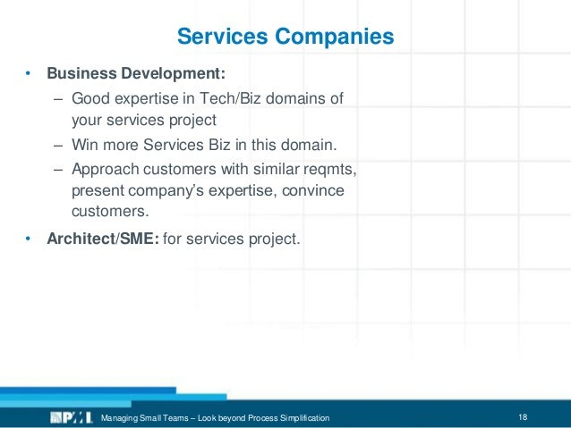 18 Services Companies • Business Development: – Good expertise in Tech/Biz domains of your services project – Win more Ser...