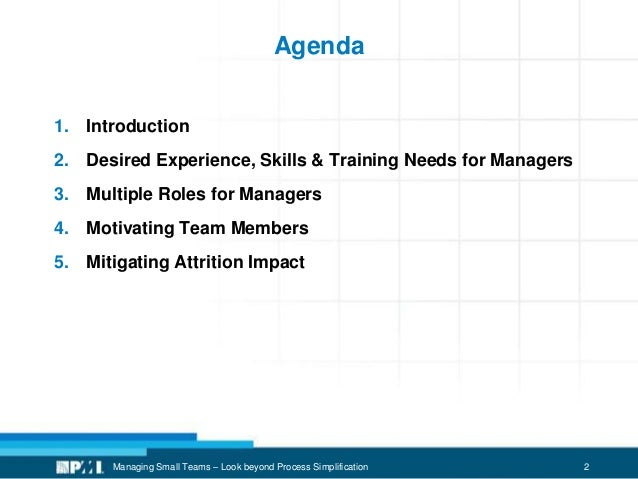 2Managing Small Teams – Look beyond Process Simplification Agenda 1. Introduction 2. Desired Experience, Skills & Training...