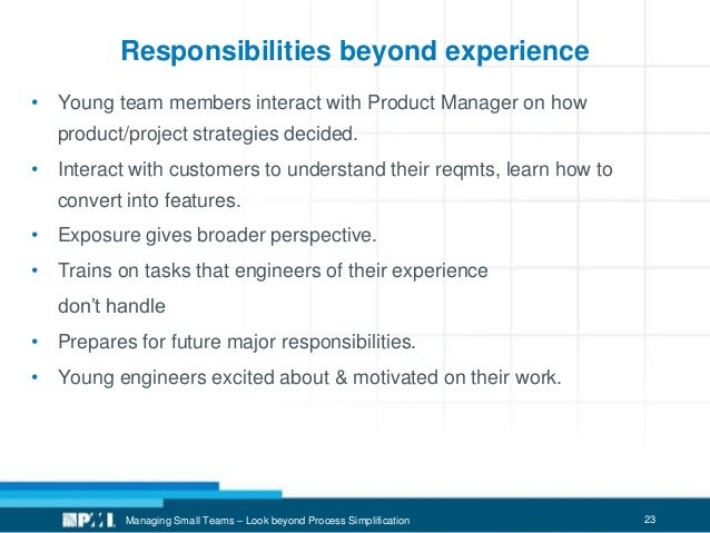 23 Responsibilities beyond experience • Young team members interact with Product Manager on how product/project strategies...