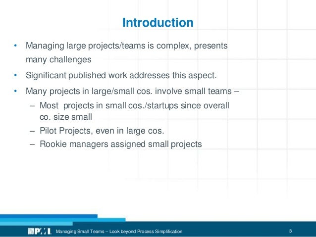 3 Introduction • Managing large projects/teams is complex, presents many challenges • Significant published work addresses...