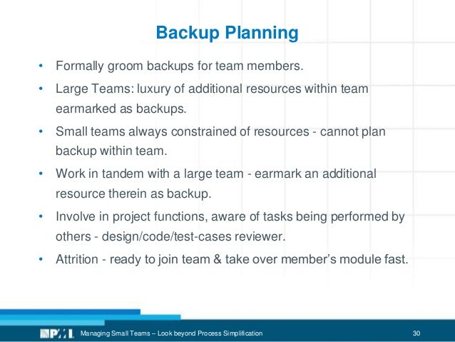 30 Backup Planning • Formally groom backups for team members. • Large Teams: luxury of additional resources within team ea...