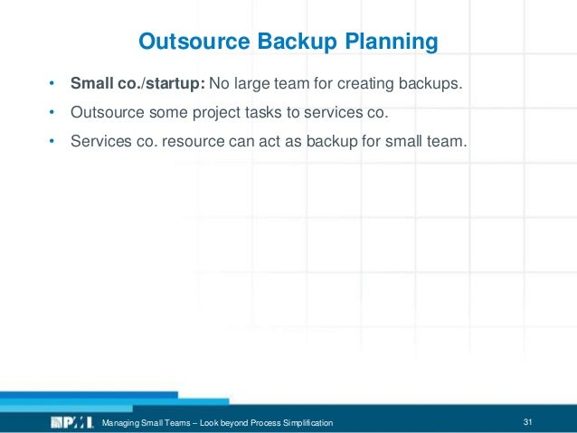 31 Outsource Backup Planning • Small co./startup: No large team for creating backups. • Outsource some project tasks to se...