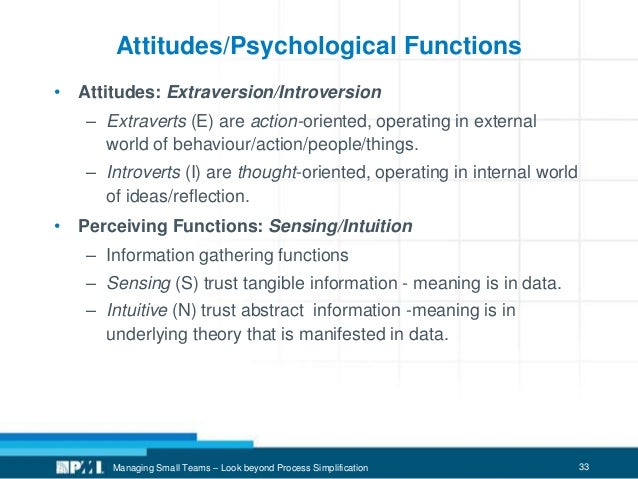 33 Attitudes/Psychological Functions • Attitudes: Extraversion/Introversion – Extraverts (E) are action-oriented, operatin...