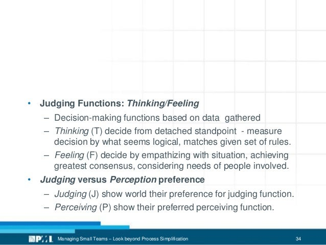 34 • Judging Functions: Thinking/Feeling – Decision-making functions based on data gathered – Thinking (T) decide from det...