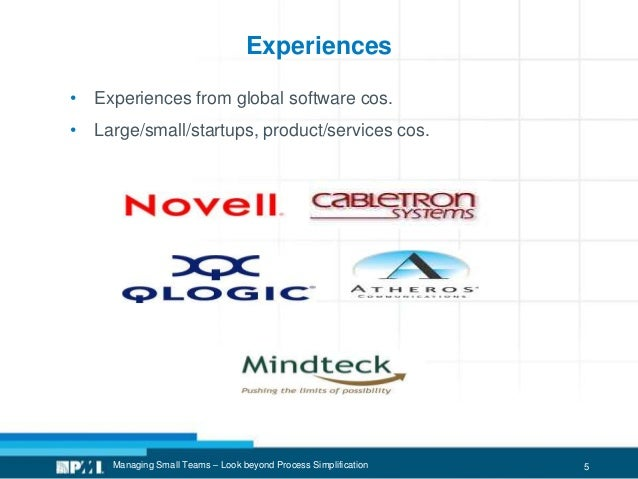 5 Experiences • Experiences from global software cos. • Large/small/startups, product/services cos. Managing Small Teams –...