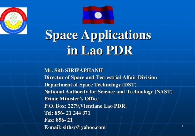 Space Applications   in Lao PDRMr. Sith SIRIPAPHANHDirector of Space and Terrestrial Affair DivisionDepartment of Space Te...