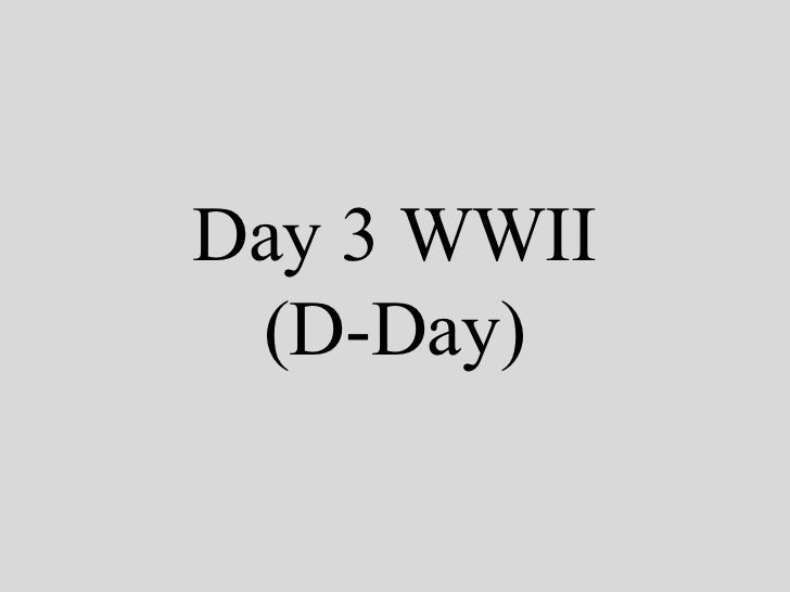 Day 3 WWII (D-Day)