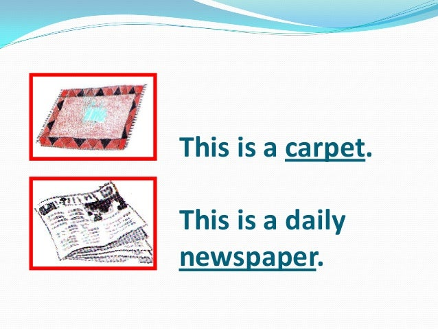 This is a carpet. This is a daily newspaper.