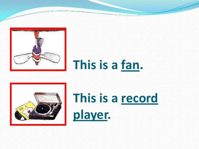 This is a fan. This is a record player.