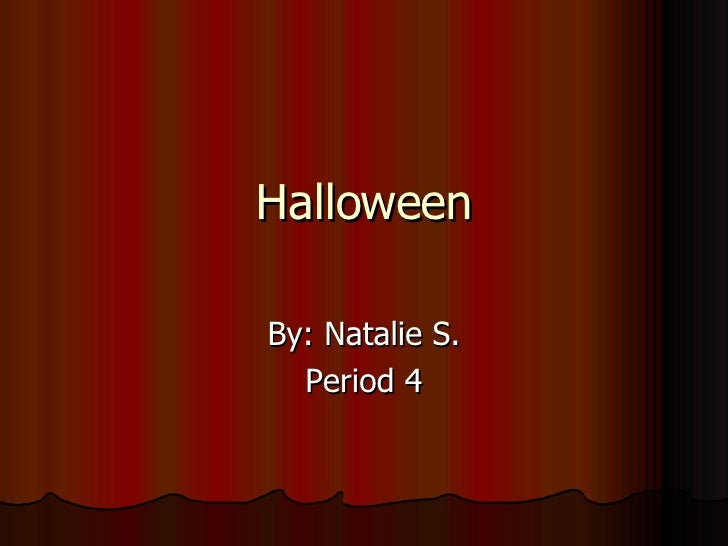 Halloween By: Natalie S. Period 4
