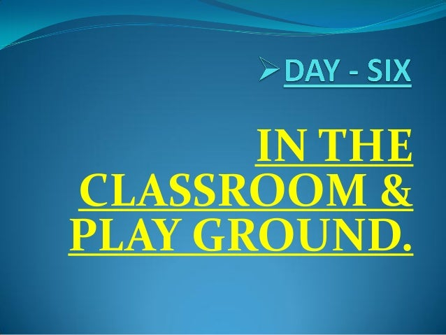 IN THE CLASSROOM & PLAY GROUND.