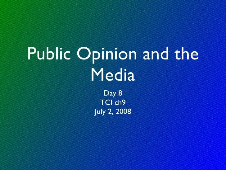 Public Opinion and the Media <ul><li>Day 8 </li></ul><ul><li>TCI ch9 </li></ul><ul><li>July 2, 2008 </li></ul>
