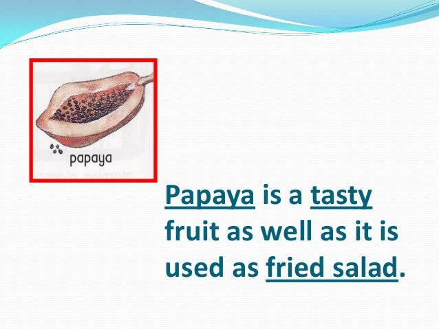Papaya is a tasty fruit as well as it is used as fried salad.