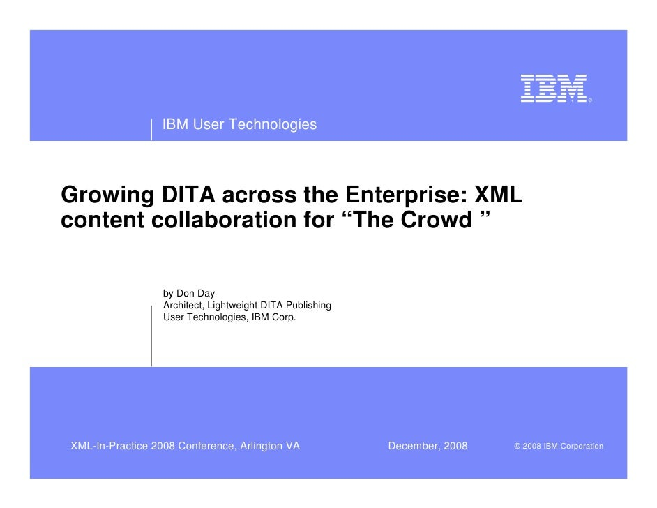 "IBM User Technologies    Growing DITA across the Enterprise: XML content collaboration for ""The Crowd ""                   ..."
