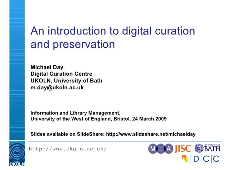 An introduction to digital curation and preservation  Michael Day Digital Curation Centre UKOLN, University of Bath [email...