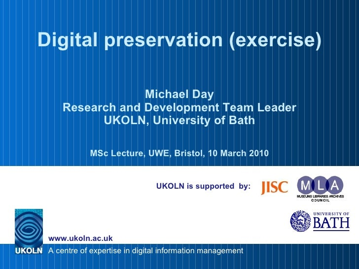 UKOLN is supported  by: Digital preservation (exercise) Michael Day Research and Development Team Leader UKOLN, University...