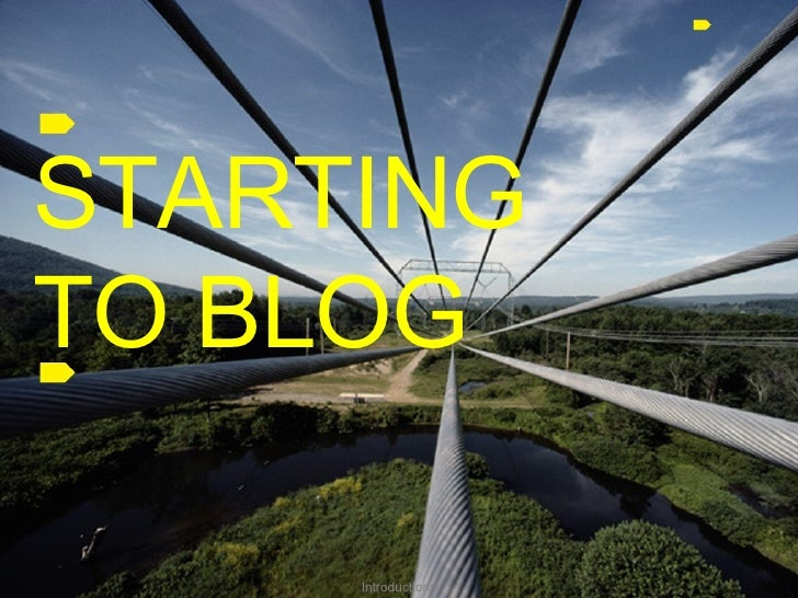 STARTING TO BLOG Introductions