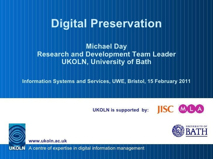 UKOLN is supported  by: Digital Preservation Michael Day Research and Development Team Leader UKOLN, University of Bath In...