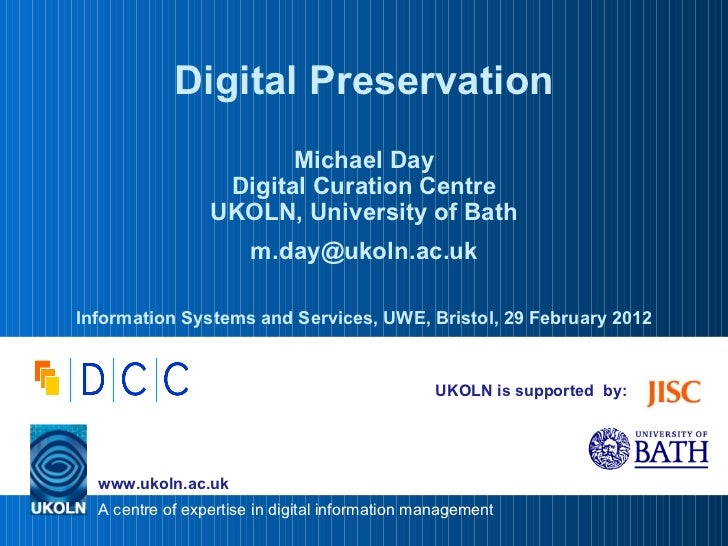 UKOLN is supported  by: Digital Preservation Michael Day Digital Curation Centre UKOLN, University of Bath [email_address]...