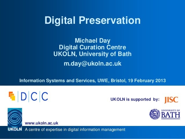 A centre of expertise in digital information managementwww.ukoln.ac.ukUKOLN is supported by:Digital PreservationMichael Da...