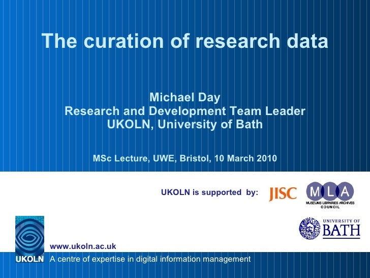 UKOLN is supported  by: The curation of research data Michael Day Research and Development Team Leader UKOLN, University o...