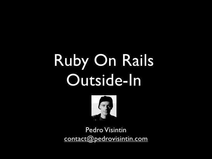 Ruby On Rails  Outside-In          Pedro Visintin  contact@pedrovisintin.com