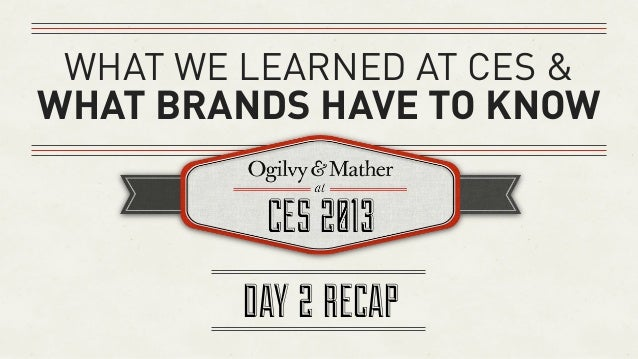 WHAT WE LEARNED AT CES &WHAT BRANDS HAVE TO KNOW         DAY 2 RECAP