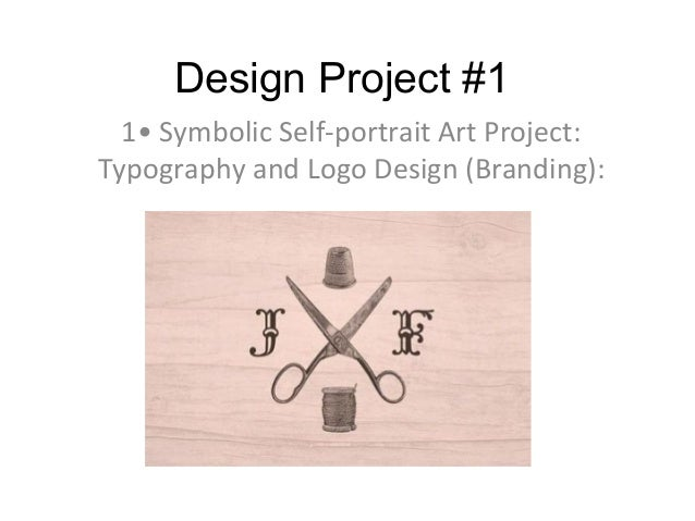 Design Project #1  1• Symbolic Self-portrait Art Project:Typography and Logo Design (Branding):