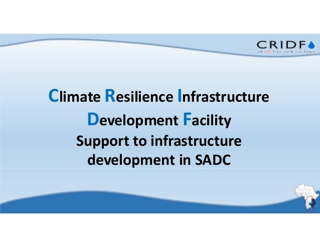 Climate Resilience Infrastructure Development Facility Support to infrastructure development in SADC
