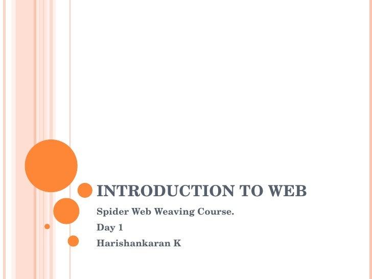 INTRODUCTION TO WEB Spider Web Weaving Course. Day 1 Harishankaran K