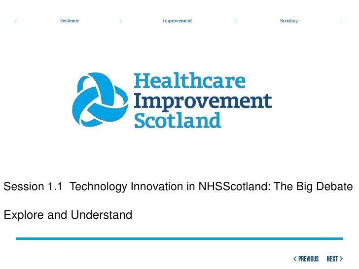 Session 1.1 Technology Innovation in NHSScotland: The Big DebateExplore and Understand