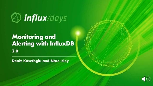 Deniz Kusefoglu and Nate Isley Monitoring and Alerting with InfluxDB 2.0
