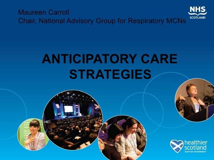 Maureen CarrollChair, National Advisory Group for Respiratory MCNs       ANTICIPATORY CARE          STRATEGIES