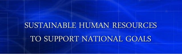 SUSTAINABLE HUMAN RESOURCES TO SUPPORT NATIONAL GOALS