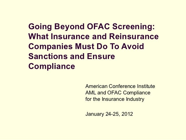 Going Beyond OFAC Screening:What Insurance and ReinsuranceCompanies Must Do To AvoidSanctions and EnsureCompliance        ...