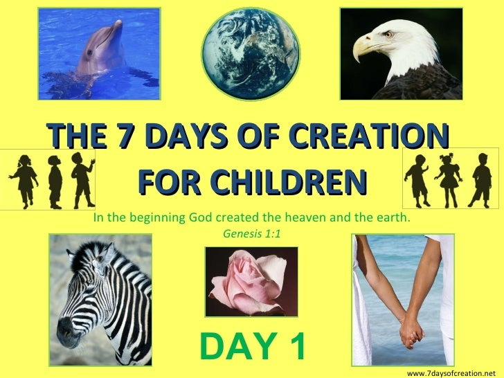 THE 7 DAYS OF CREATION  FOR CHILDREN In the beginning God created the heaven and the earth. Genesis 1:1 DAY 1 www.7daysofc...