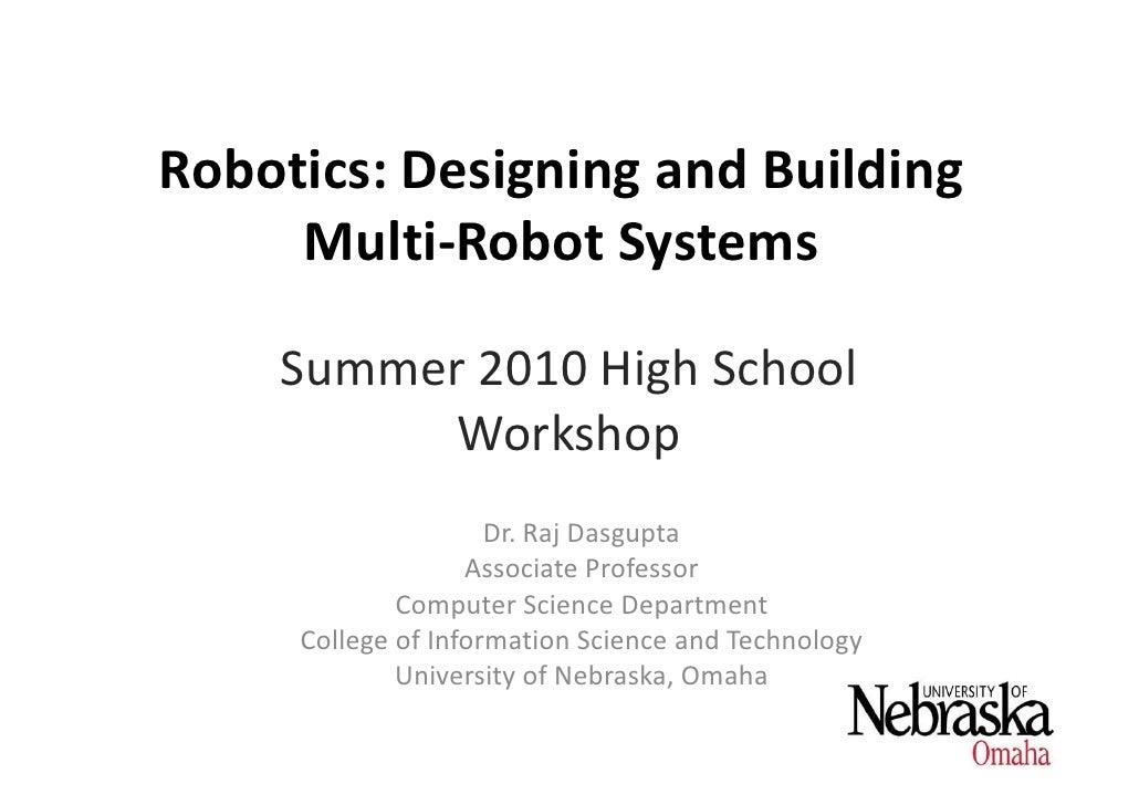 Robotics: Designing and Building      Multi-Robot Systems      Summer 2010 High School           Workshop                 ...