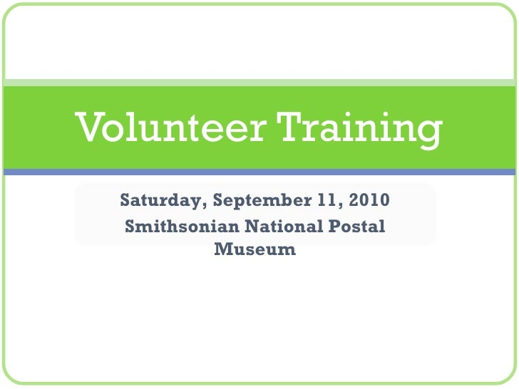 Volunteer Training Saturday, September 11, 2010 Smithsonian National Postal Museum